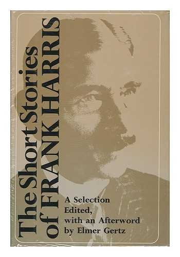 The Short Stories of Frank Harris: A Selection: Harris, Frank
