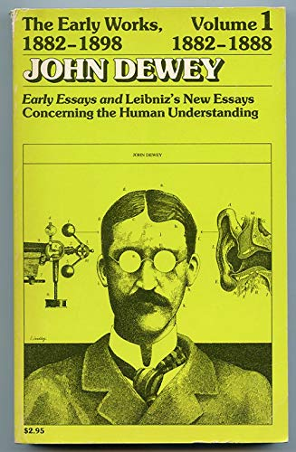 9780809307227: The Early Works of John Dewey, 1882-1898: 1 : 1882-1888 Early Essays&Leibnizs New Essays Concerning the Human Understanding: 001