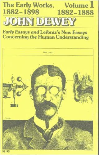 John Dewey: The Early Works, 1882-1898: Volume 1: 1882-1888: Early Essays and Leibniz's New Essay...