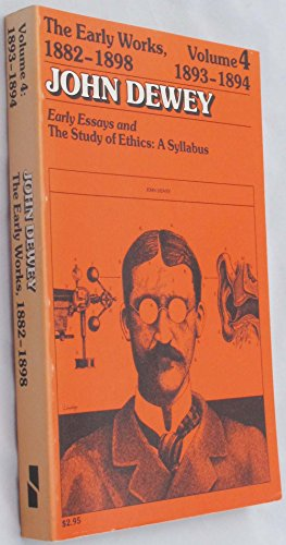 9780809307258: The Early Works of John Dewey, Volume 4, 1882 - 1898: Early Essays and The Study of Ethics, A Syllabus, 1893-1894 (Collected Works of John Dewey)