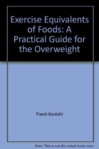 Exercise Equivalents of Foods: A Practical Guide for the Overweight (Arcturus paperbacks ; AB 131):...