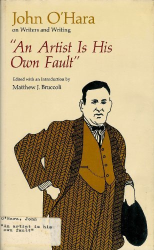 9780809307968: An Artist is His Own Fault: John O'Hara on Writers and Writing