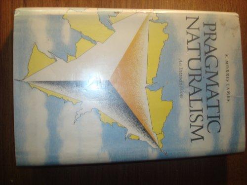 Pragmatic Naturalism: An Introduction: S. Morris Eames Ph.D.