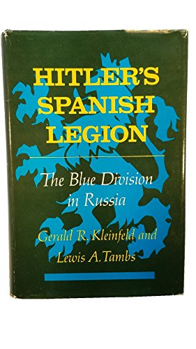 Hilter's Spanish Legion : The Blue Division in Russia: Kleinfeld, Gerald R.; Tambs, Lewis A.