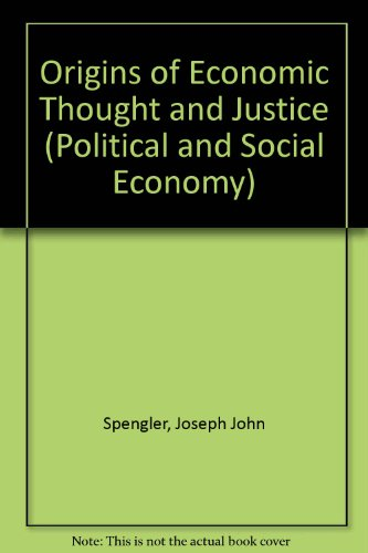 The origins of economic thought and justice.: Spengler, Joseph J.