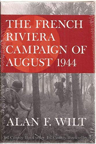 The French Riviera Campaign of August 1944 (9780809310005) by Alan F. Wilt