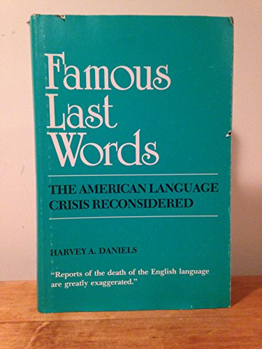 9780809310555: Famous Last Words: The American Language Crisis Reconsidered