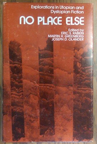 9780809311132: No Place Else: Explorations in Utopian and Dystopian Fiction (Alternatives)
