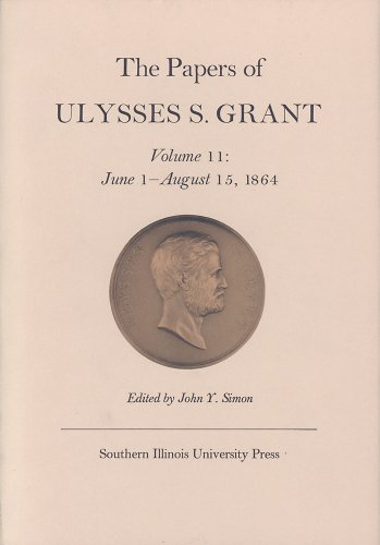The Papers of Ulysses S. Grant, Volume 11: June 1 - August 15, 1864 (0809311178) by John Y Simon