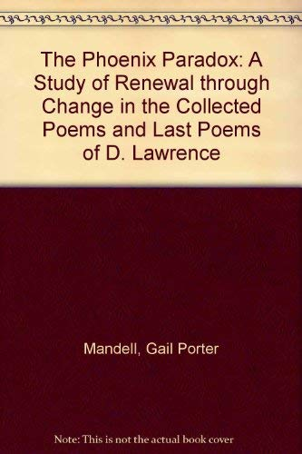 9780809311217: The Phoenix Paradox: A Study of Renewal Through Change in the Collected Poems and Last Poems of D. H. Lawrence