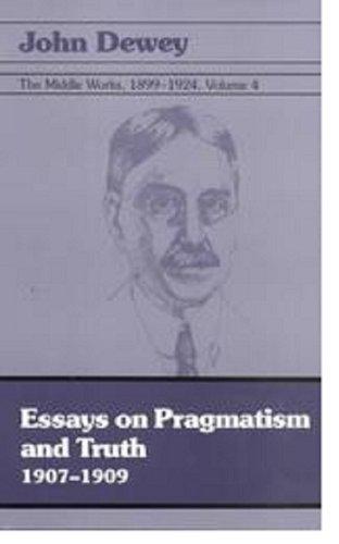 9780809311385: 004: The Middle Works of John Dewey, Volume 4, 1899 - 1924: Essays on Pragmatism and Truth, 1907-1909 (John Dewey, the Middle Works, 1899-1924, Volume 4)