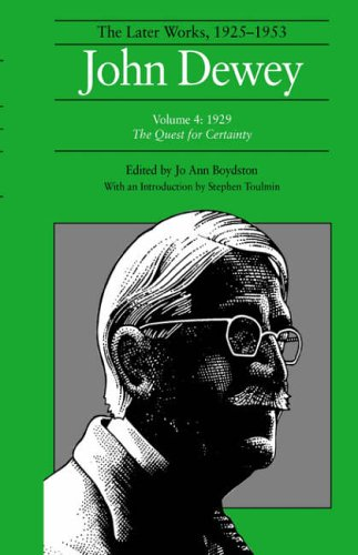 9780809311620: The Collected Works of John Dewey: 1929, The Quest for Certainty v. 4: The Later Works, 1925-1953 (John Dewey the Later Works, 1925-1953)