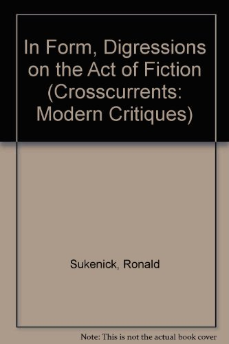 9780809311903: In Form, Digressions on the Act of Fiction (Crosscurrents: Modern Critiques)