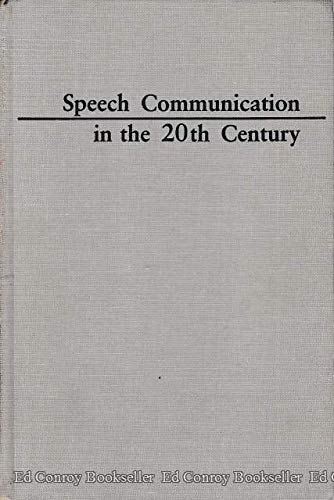 Speech Communication in the 20th Century: Thomas W Benson