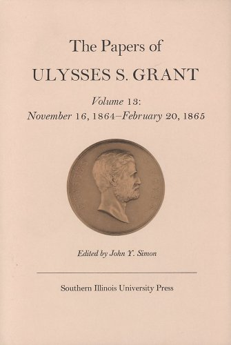 The Papers of Ulysses S. Grant, Volume 13: November 16, 1864 - February 20, 1865 (0809311976) by John Y Simon