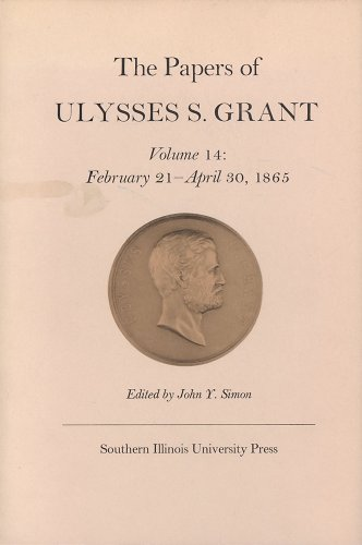 The Papers of Ulysses S. Grant, Volume 14: February 21 - April 30, 1865 (0809311984) by John Y Simon