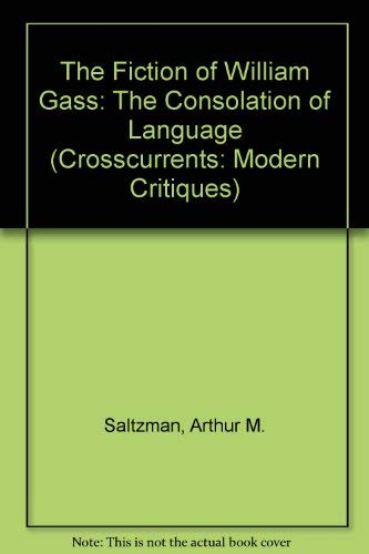 9780809312085: The Fiction of William Gass: The Consolation of Language (Crosscurrents: Modern Critiques)