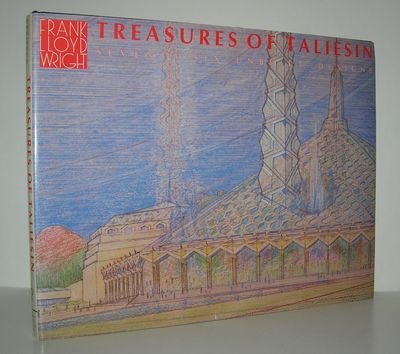 Frank Lloyd Wright: Treasures of Taliesin. Seventy-six Unbuilt Designs