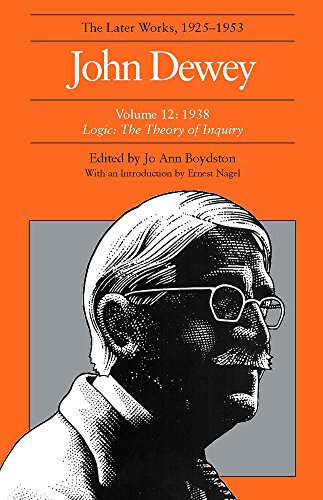 The Collected Works of John Dewey: 1938, Logic: The Theory of Inquiry v. 12: The Later Works, 1925-...