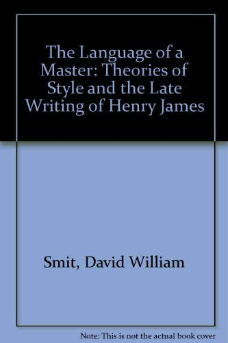 9780809313990: The Language of a Master: Theories of Style and the Late Writing of Henry James