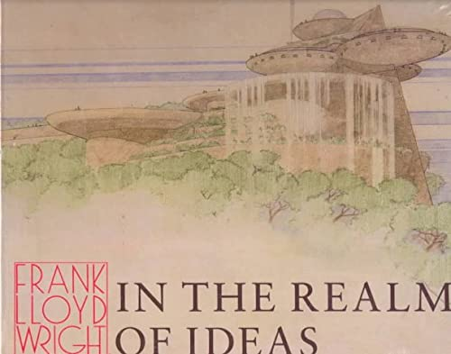 FRANK LLOYD WRIGHT: IN THE REALM OF IDEAS: Pfeiffer, Bruce Brooks