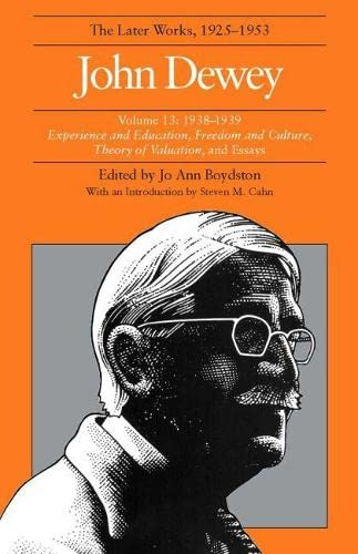 9780809314256: The Later Works of John Dewey, Volume 13, 1925 - 1953: 1938-1939, Experience and Education, Freedom and Culture, Theory of Valuation, and Essays: Vol. 13 (John Dewey Later Works, 1925-1953)