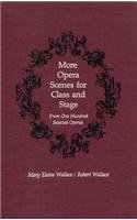More Opera Scenes for Class and Stage: From One Hundred Selected Operas: Wallace, Mary Elaine; ...