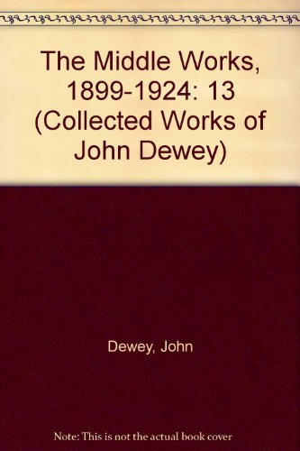 9780809314362: The Middle Works of John Dewey, Volume 13, 1899 - 1924: 1921-1922, Essays on Philosophy, Education, and the Orient (Middle Works of John Dewey, 1899-1924, Vol 13)