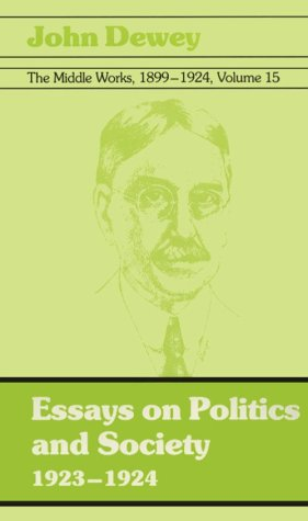 9780809314386: The Middle Works of John Dewey, Volume 15, 1899 - 1924: 1923-1924, Essays on Politics and Society (Collected Works of John Dewey)