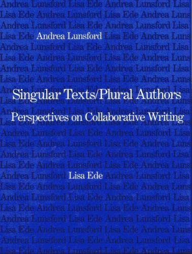 Singular Texts/Plural Authors: Perspectives on Collaborative Writing: Professor Lisa Ede,