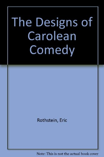 The Designs of Carolean Comedy: Rothstein A.B. Ph.D.,