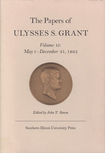 The Papers of Ulysses S. Grant, Volume 15: May 1 - December 31, 1865 (0809314665) by John Y Simon