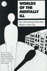 Worlds of the Mentally Ill: How Deinstitutionalization Works in the City (0809314770) by Assistant Professor Dan A. Lewis; Professor Stephanie Riger; Ms. Helen Rosenberg; Hendrik Wagenaar; Associate Professor Arthur J. Lurigio; Susan Reed