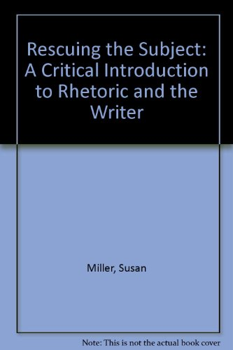 9780809315017: Rescuing the Subject: A Critical Introduction to Rhetoric and the Writer