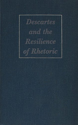 9780809315574: Descartes and the Resilience of Rhetoric: Varieties of Cartesian Rhetorical Theory