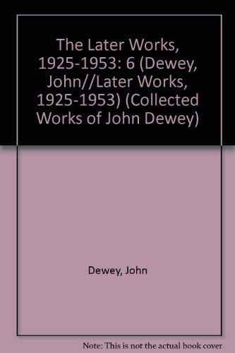9780809315741: John Dewey: The Later Works, 1925-1953, Vol. 6