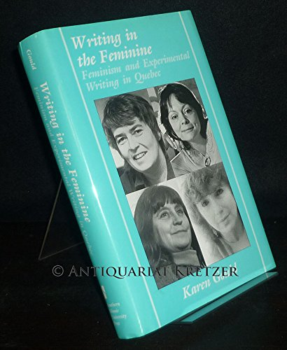 9780809315826: Writing in the Feminine: Feminism and Experimental Writing in Quebec (Ad Feminam, Women and Literature)