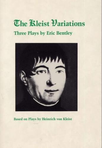The Kleist Variations: Three Plays by Eric Bentley (0809316293) by Bentley, Eric