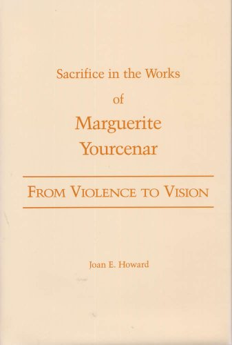 9780809316731: From Violence to Vision: Sacrifice in the Works of Marguerite Yourcenar