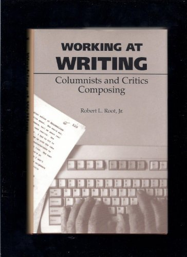 9780809316861: Working at Writing: Columnists and Critics Composing