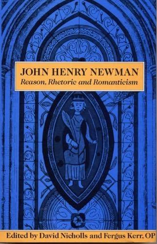 9780809317585: John Henry Newman: Reason, Rhetoric and Romanticism