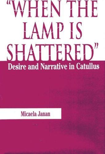 When the Lamp is Shattered: Desire and Narrative in Catullus: Janan, Micaela