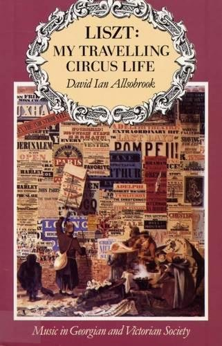 Liszt: My Travelling Circus Life: Music in: Allsobrook Ph.D., David