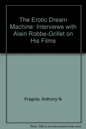 The Erotic Dream Machine: Interviews with Alain Robbe-Grillet on His Films: Associate Professor ...