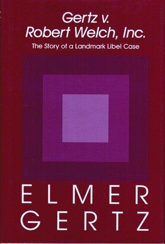 Gertz v. Robert Welch, Inc. : the story of a landmark libel case.: Gertz, Elmer.