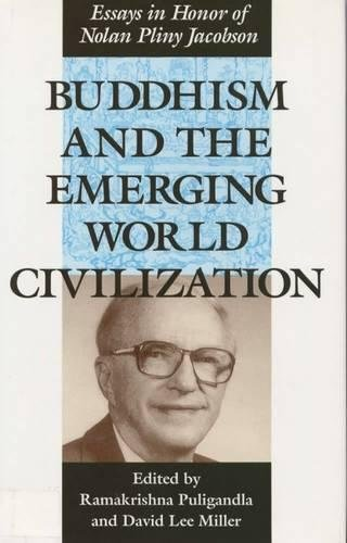 Stock image for Buddhism and the Emerging World Civilization: Essays in Honor of Nolan Pliny Jacobson for sale by Half Price Books Inc.