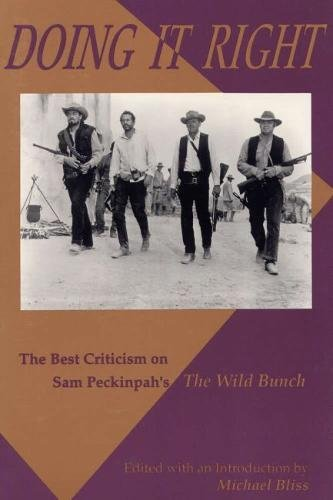 9780809318636: Doing It Right: The Best Criticism on Sam Peckinpah's the Wild Bunch
