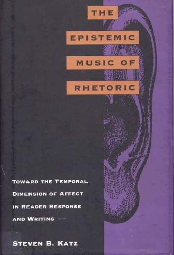 9780809319039: The Epistemic Music of Rhetoric: Toward the Temporal Dimension of Affect in Reader Response and Writing