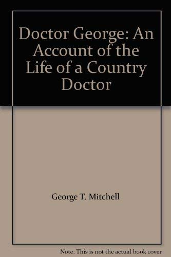 Doctor George: An Account of the Life of a Country Doctor