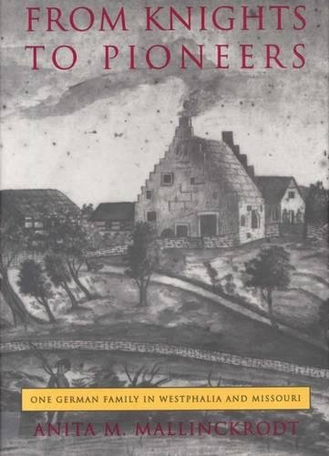 From Knights to Pioneers: One German Family in Westphalia and Missouri (0809319179) by Anita M. Mallinckrodt